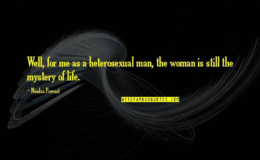 Woman And Mystery Quotes By Nicolas Provost: Well, for me as a heterosexual man, the