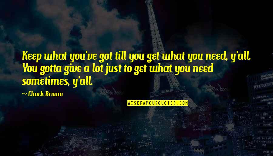 Woman Caustic Quotes By Chuck Brown: Keep what you've got till you get what