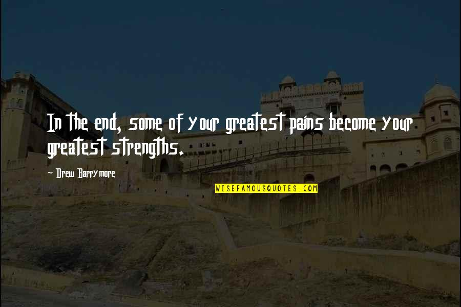 Woman Caustic Quotes By Drew Barrymore: In the end, some of your greatest pains