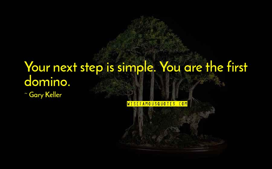 Woman Caustic Quotes By Gary Keller: Your next step is simple. You are the