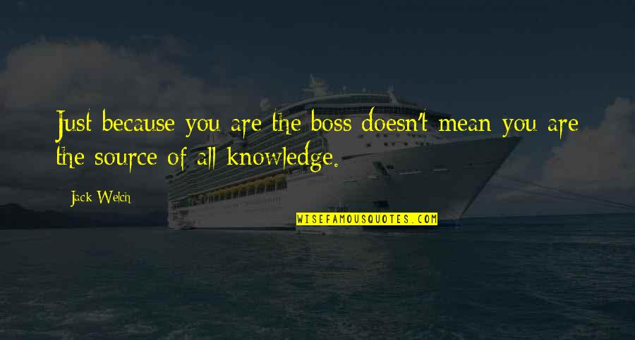 Woman Caustic Quotes By Jack Welch: Just because you are the boss doesn't mean
