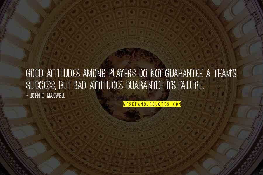 Woman Caustic Quotes By John C. Maxwell: Good attitudes among players do not guarantee a