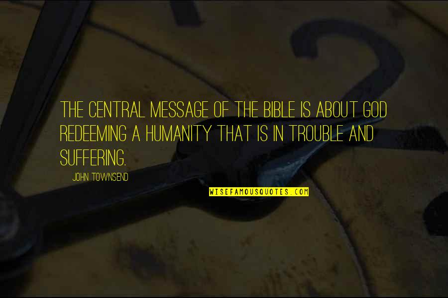 Woman Caustic Quotes By John Townsend: The central message of the Bible is about