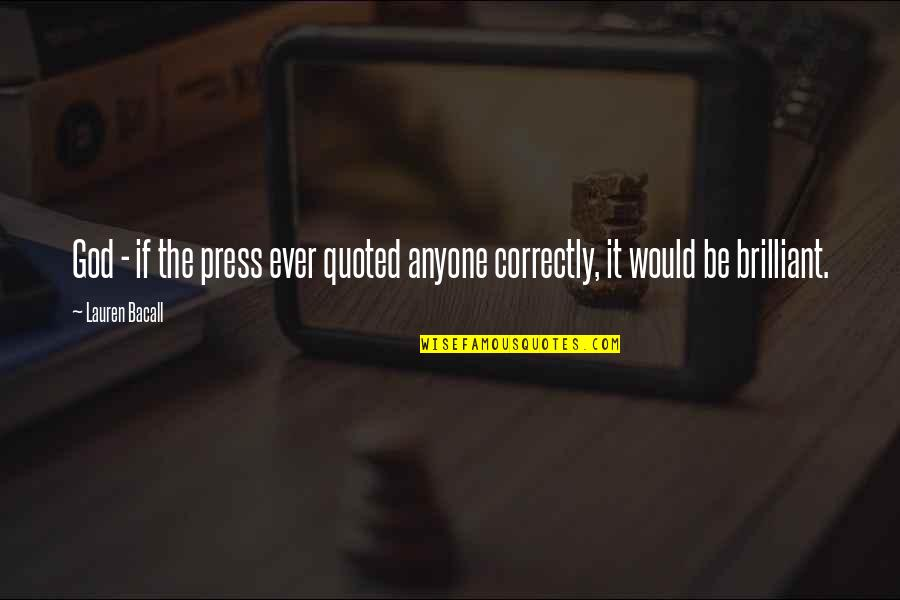 Woman Caustic Quotes By Lauren Bacall: God - if the press ever quoted anyone