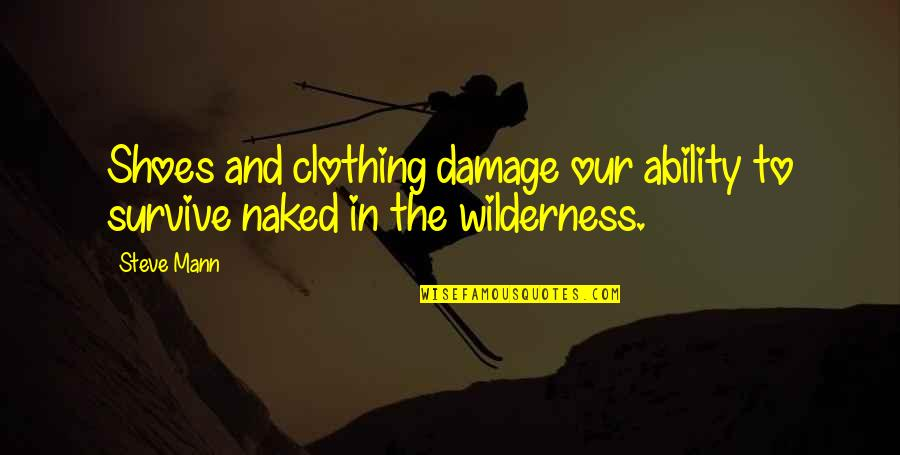 Woman Caustic Quotes By Steve Mann: Shoes and clothing damage our ability to survive