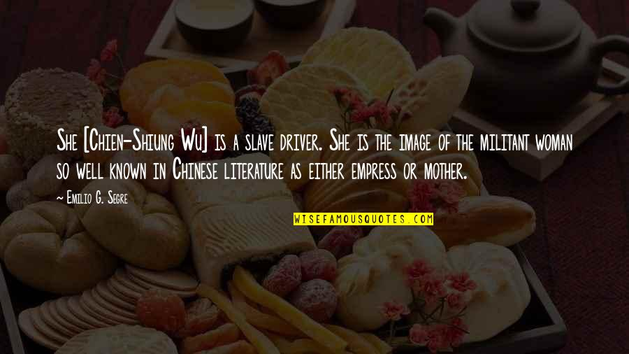 Woman Driver Quotes By Emilio G. Segre: She [Chien-Shiung Wu] is a slave driver. She