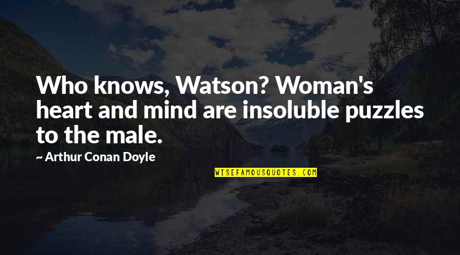 Woman Heart Quotes By Arthur Conan Doyle: Who knows, Watson? Woman's heart and mind are