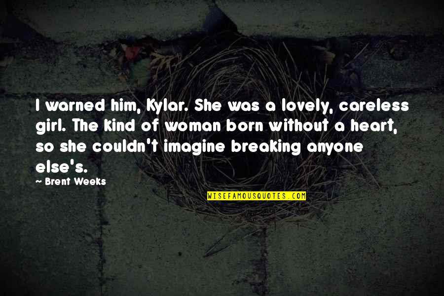 Woman Heart Quotes By Brent Weeks: I warned him, Kylar. She was a lovely,