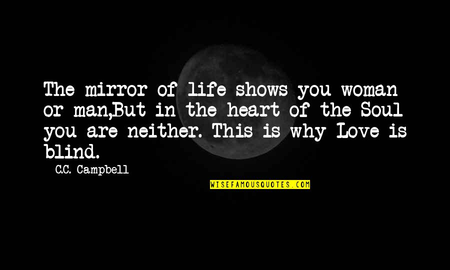 Woman Heart Quotes By C.C. Campbell: The mirror of life shows you woman or