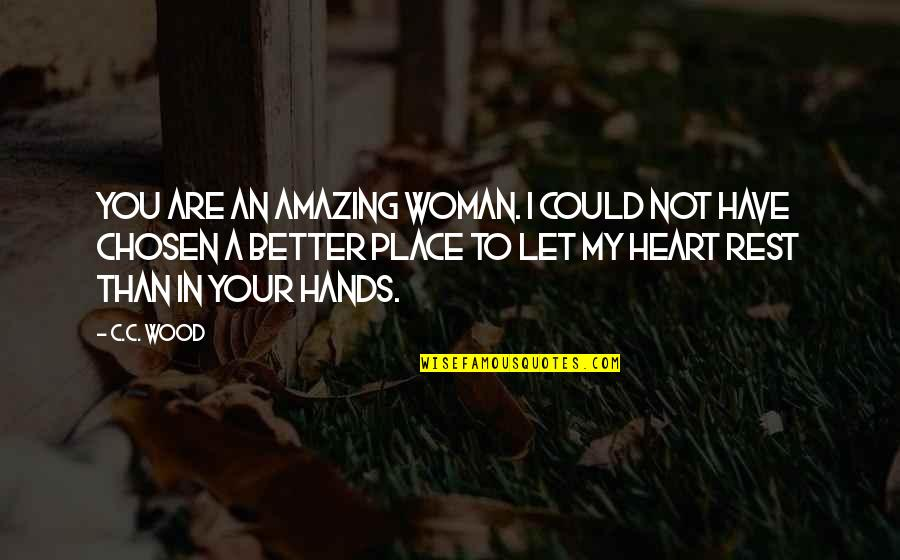 Woman Heart Quotes By C.C. Wood: You are an amazing woman. I could not