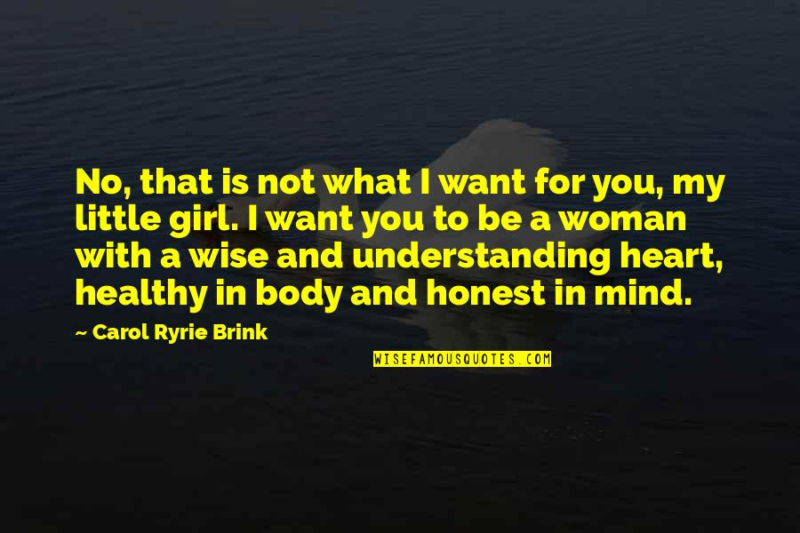 Woman Heart Quotes By Carol Ryrie Brink: No, that is not what I want for