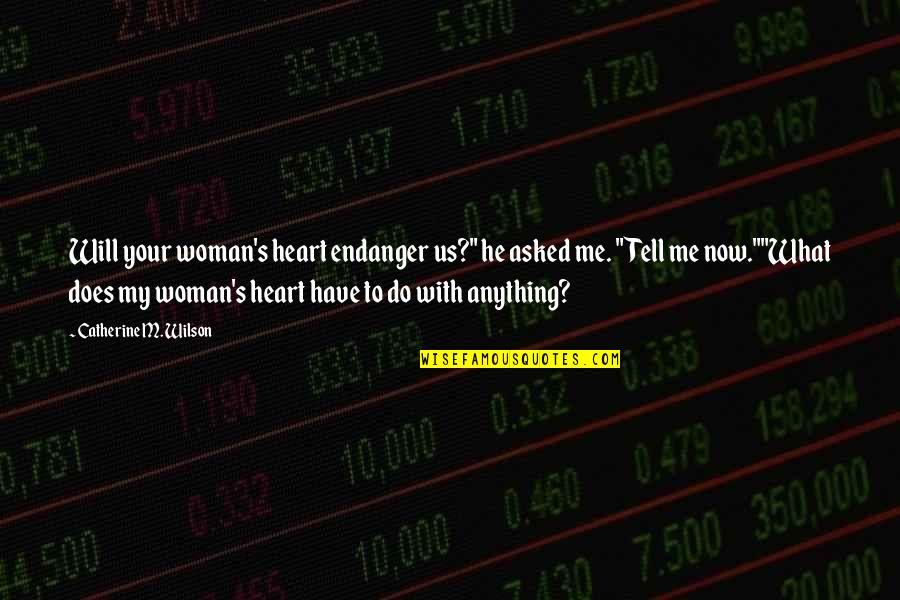 "Woman Heart Quotes By Catherine M. Wilson: Will your woman's heart endanger us?"" he asked"