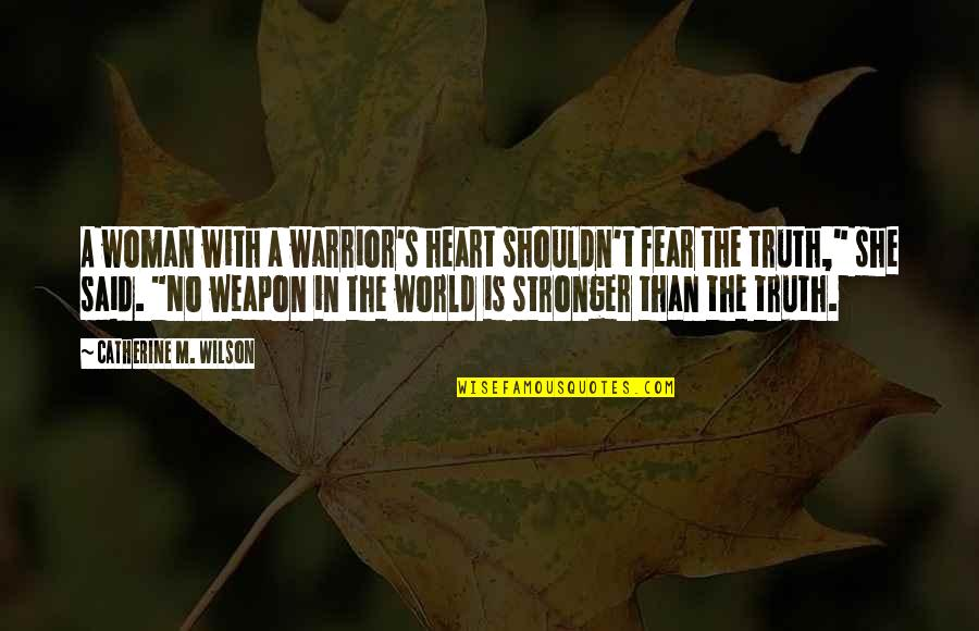Woman Heart Quotes By Catherine M. Wilson: A woman with a warrior's heart shouldn't fear