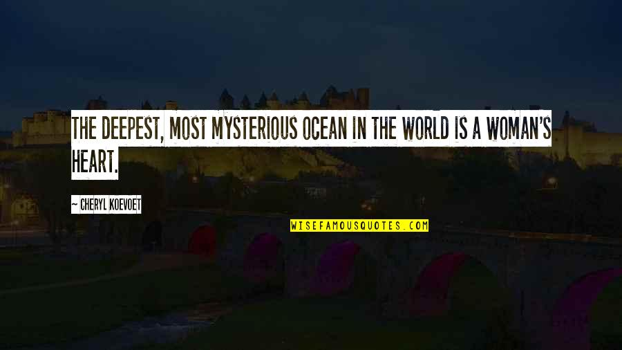 Woman Heart Quotes By Cheryl Koevoet: The deepest, most mysterious ocean in the world