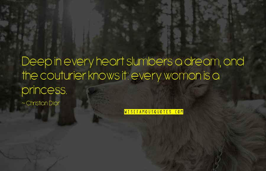 Woman Heart Quotes By Christian Dior: Deep in every heart slumbers a dream, and