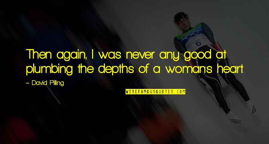 Woman Heart Quotes By David Pilling: Then again, I was never any good at
