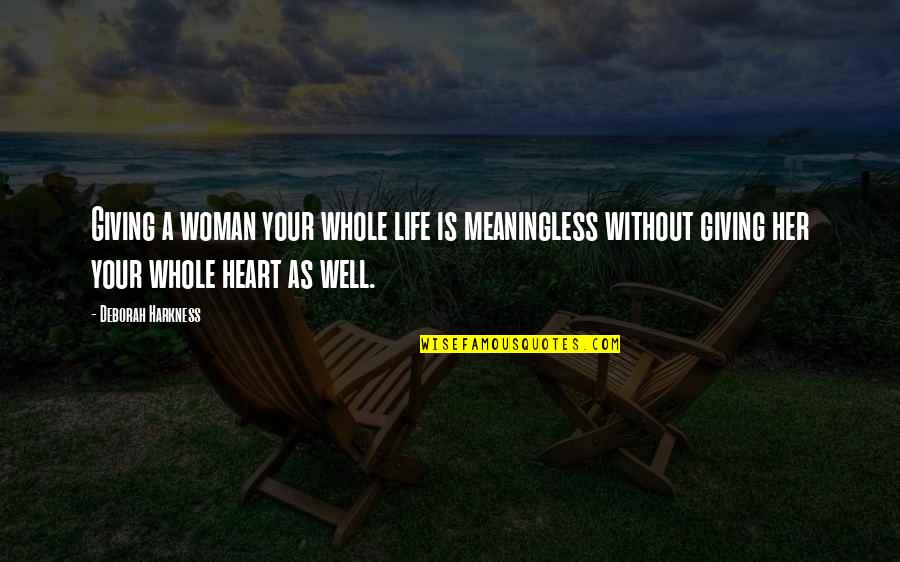 Woman Heart Quotes By Deborah Harkness: Giving a woman your whole life is meaningless