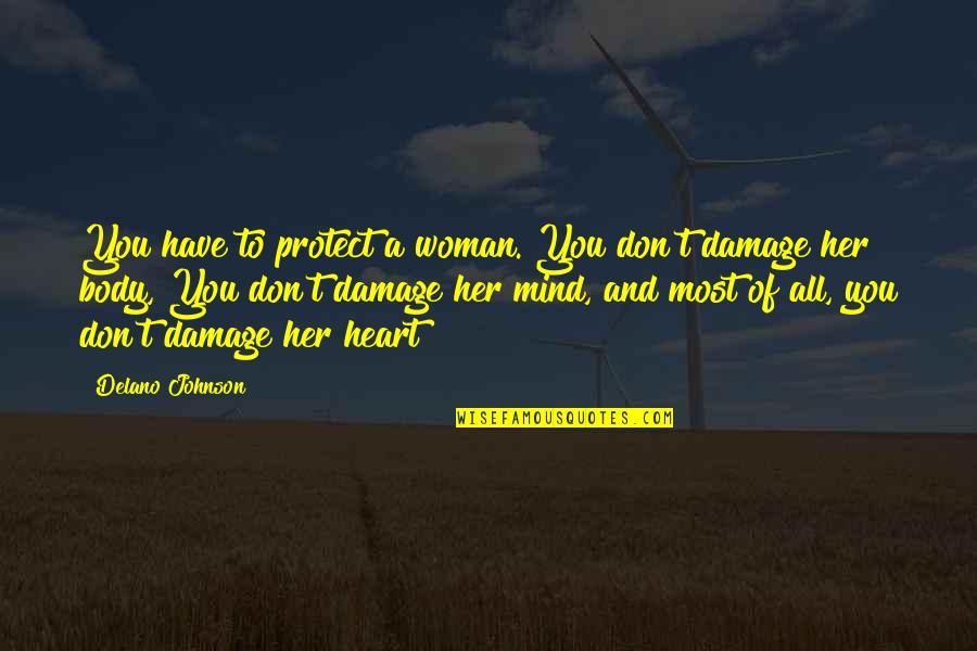Woman Heart Quotes By Delano Johnson: You have to protect a woman. You don't