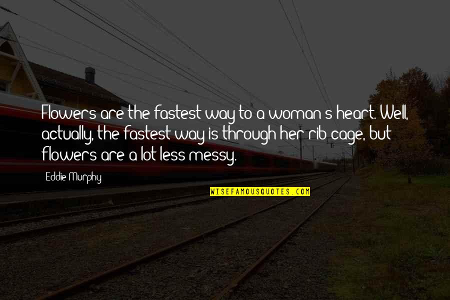 Woman Heart Quotes By Eddie Murphy: Flowers are the fastest way to a woman's