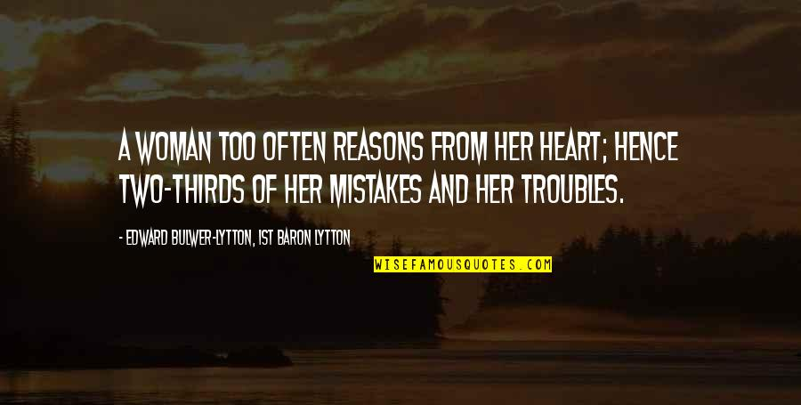 Woman Heart Quotes By Edward Bulwer-Lytton, 1st Baron Lytton: A woman too often reasons from her heart;
