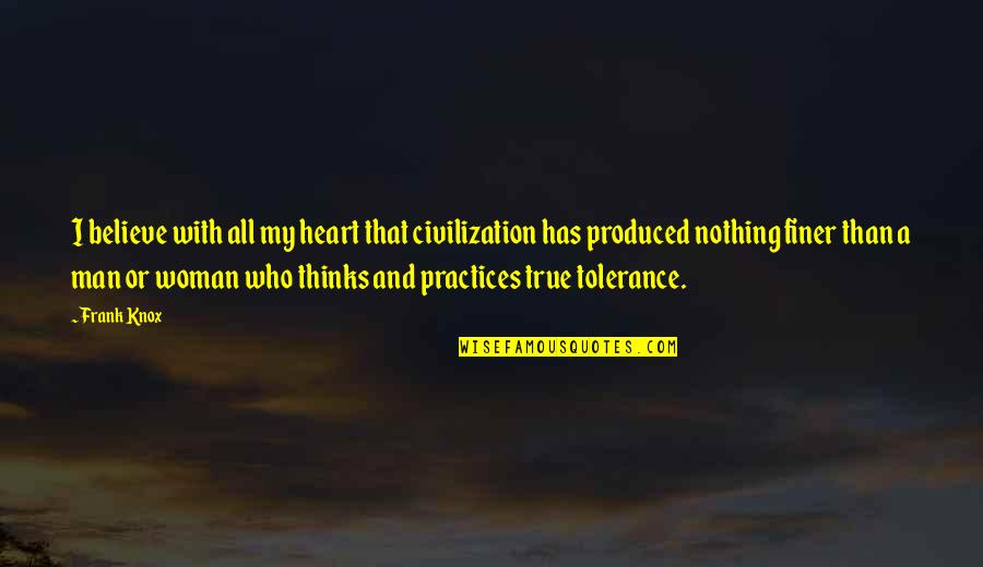 Woman Heart Quotes By Frank Knox: I believe with all my heart that civilization