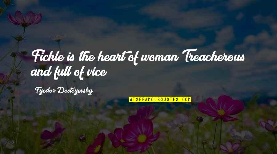 Woman Heart Quotes By Fyodor Dostoyevsky: Fickle is the heart of woman Treacherous and