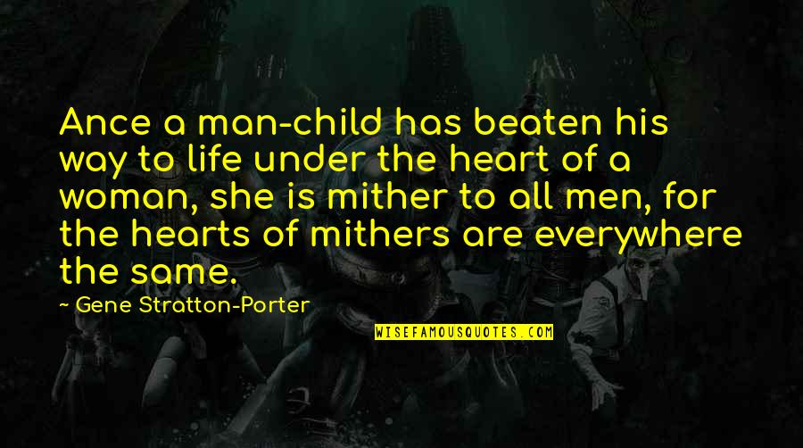 Woman Heart Quotes By Gene Stratton-Porter: Ance a man-child has beaten his way to