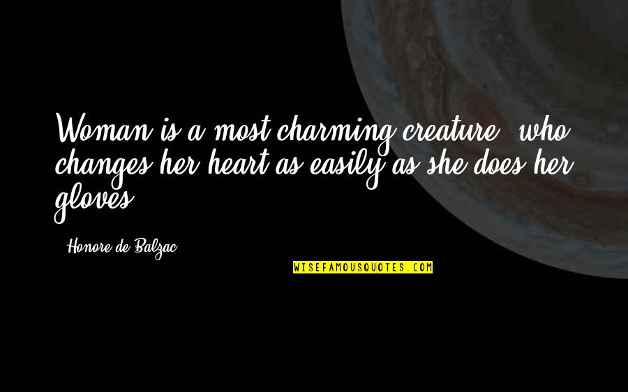 Woman Heart Quotes By Honore De Balzac: Woman is a most charming creature, who changes