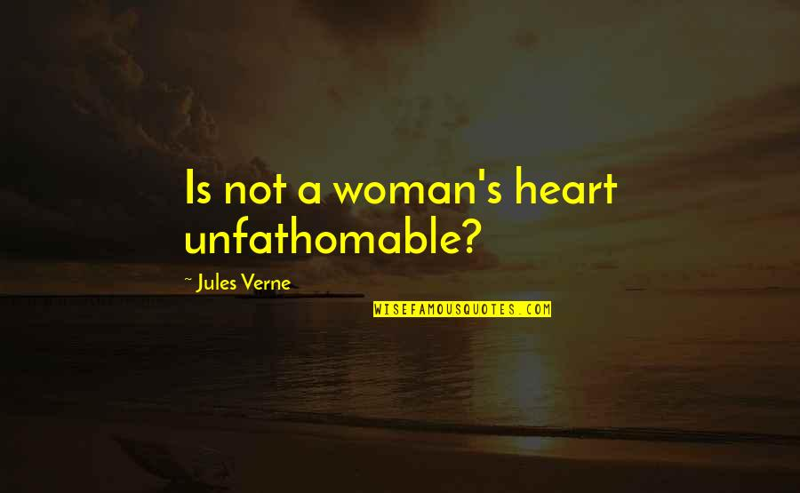 Woman Heart Quotes By Jules Verne: Is not a woman's heart unfathomable?
