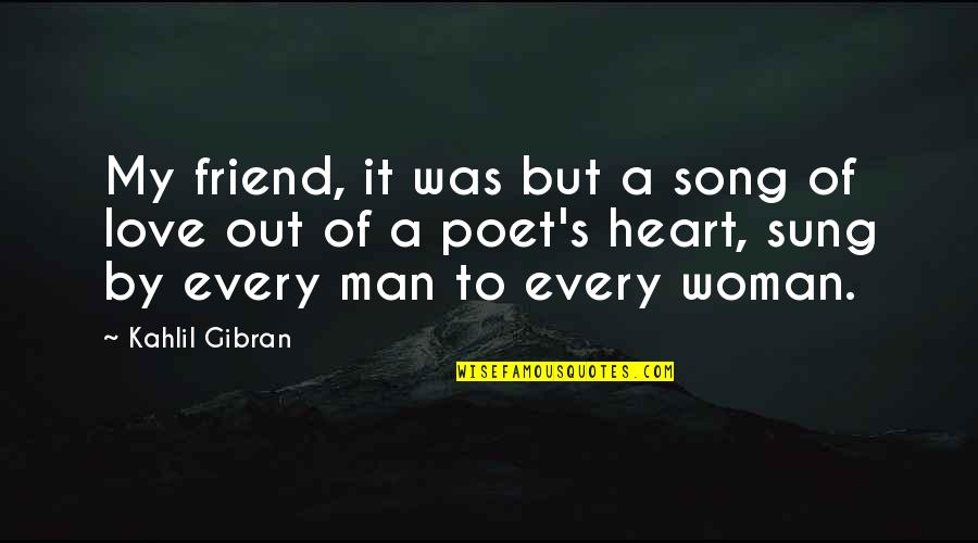 Woman Heart Quotes By Kahlil Gibran: My friend, it was but a song of