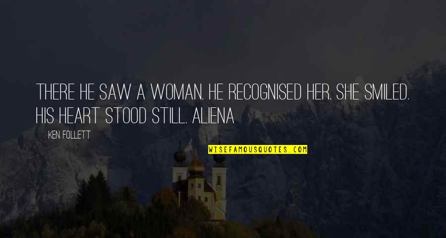 Woman Heart Quotes By Ken Follett: There he saw a woman. He recognised her.