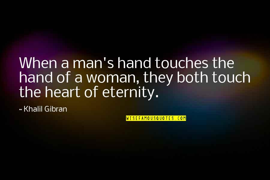 Woman Heart Quotes By Khalil Gibran: When a man's hand touches the hand of