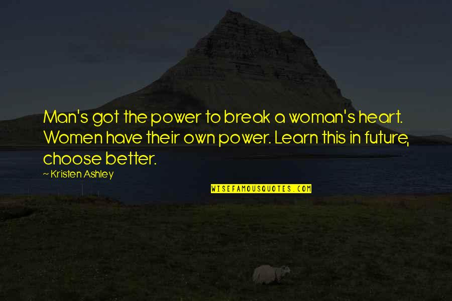 Woman Heart Quotes By Kristen Ashley: Man's got the power to break a woman's