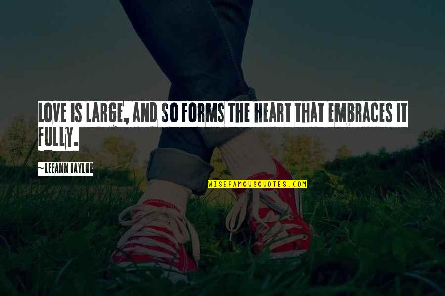 Woman Heart Quotes By LeeAnn Taylor: Love is large, and so forms the heart