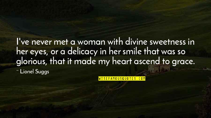Woman Heart Quotes By Lionel Suggs: I've never met a woman with divine sweetness