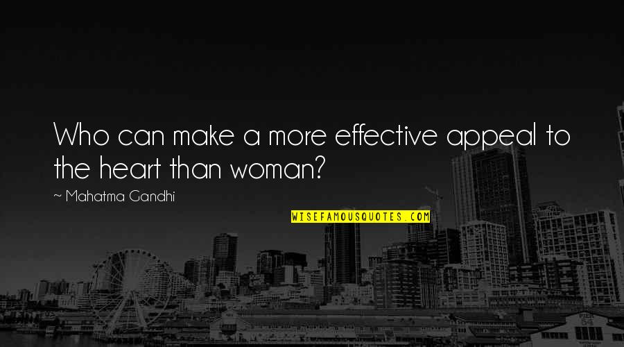 Woman Heart Quotes By Mahatma Gandhi: Who can make a more effective appeal to
