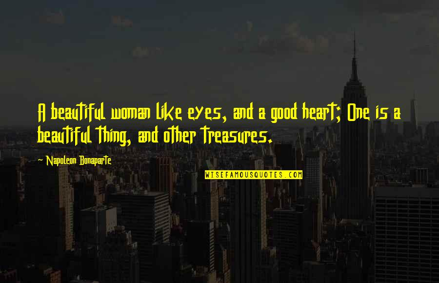 Woman Heart Quotes By Napoleon Bonaparte: A beautiful woman like eyes, and a good