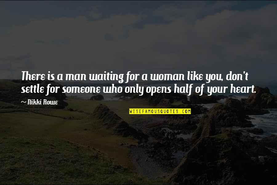 Woman Heart Quotes By Nikki Rowe: There is a man waiting for a woman