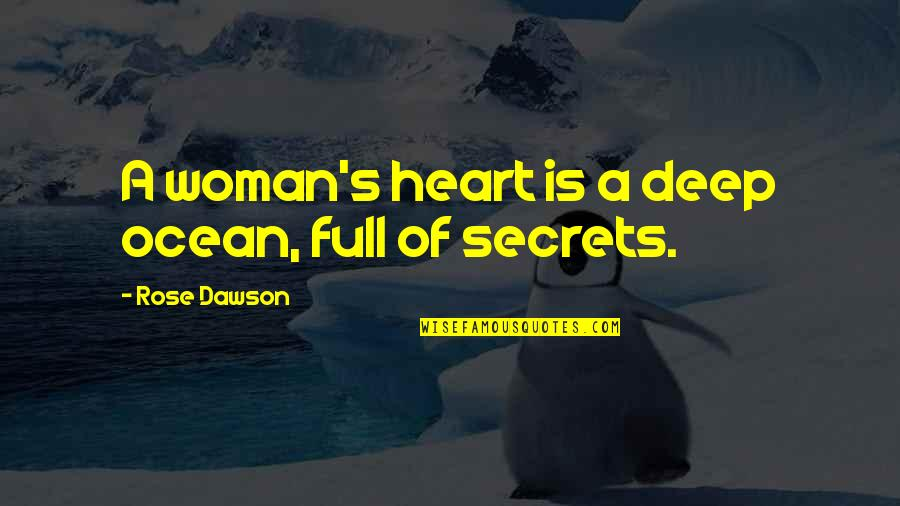 Woman Heart Quotes By Rose Dawson: A woman's heart is a deep ocean, full