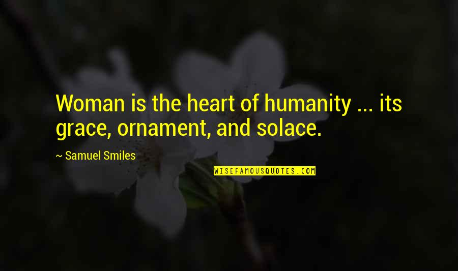 Woman Heart Quotes By Samuel Smiles: Woman is the heart of humanity ... its