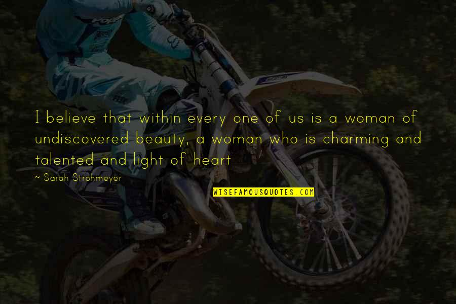 Woman Heart Quotes By Sarah Strohmeyer: I believe that within every one of us