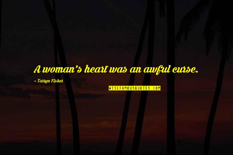 Woman Heart Quotes By Tarryn Fisher: A woman's heart was an awful curse.