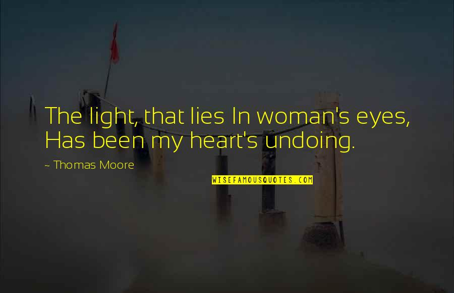 Woman Heart Quotes By Thomas Moore: The light, that lies In woman's eyes, Has