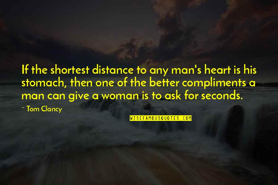 Woman Heart Quotes By Tom Clancy: If the shortest distance to any man's heart