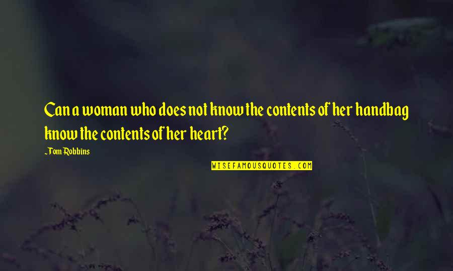 Woman Heart Quotes By Tom Robbins: Can a woman who does not know the