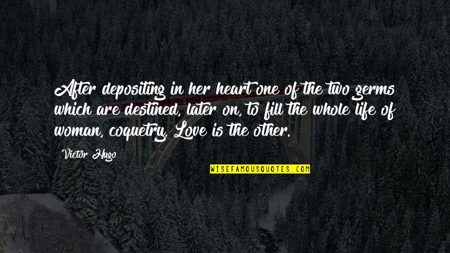 Woman Heart Quotes By Victor Hugo: After depositing in her heart one of the