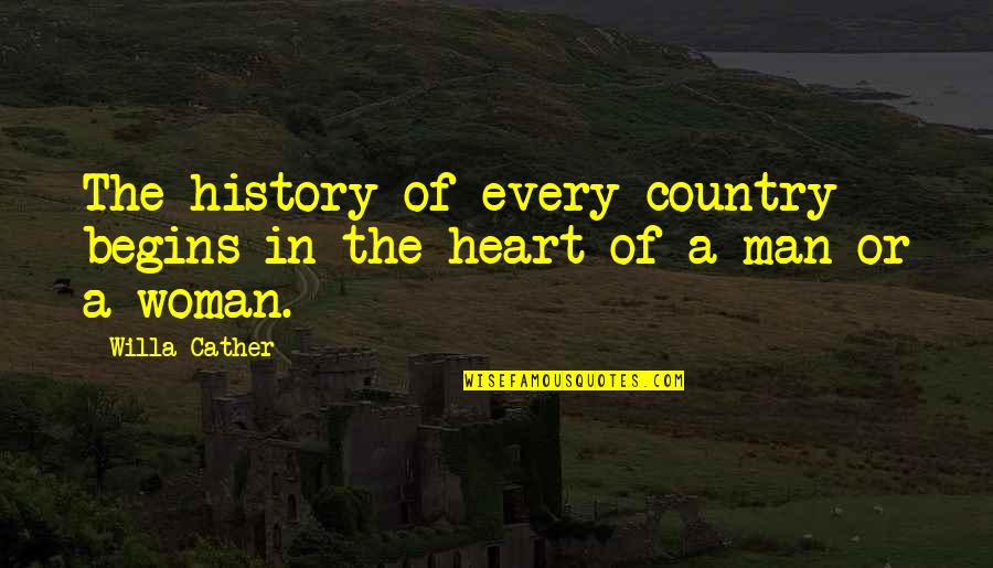 Woman Heart Quotes By Willa Cather: The history of every country begins in the