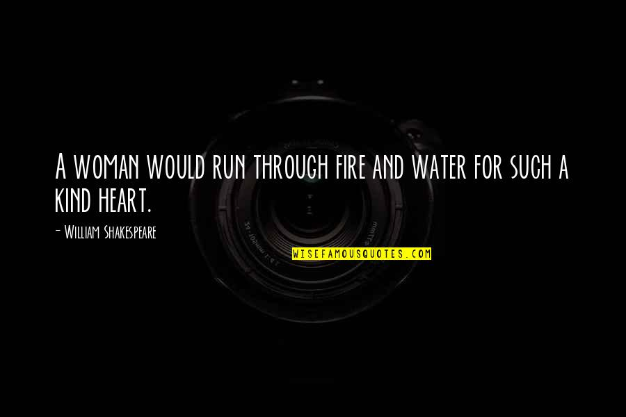 Woman Heart Quotes By William Shakespeare: A woman would run through fire and water