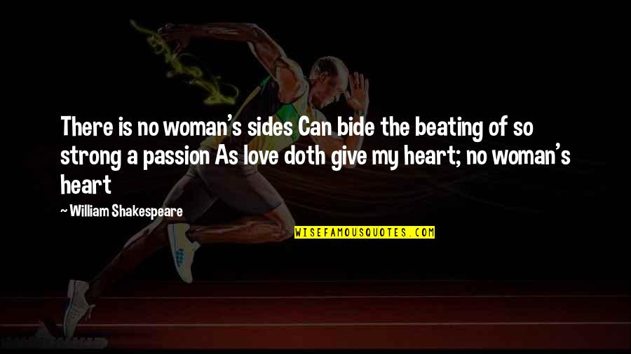 Woman Heart Quotes By William Shakespeare: There is no woman's sides Can bide the