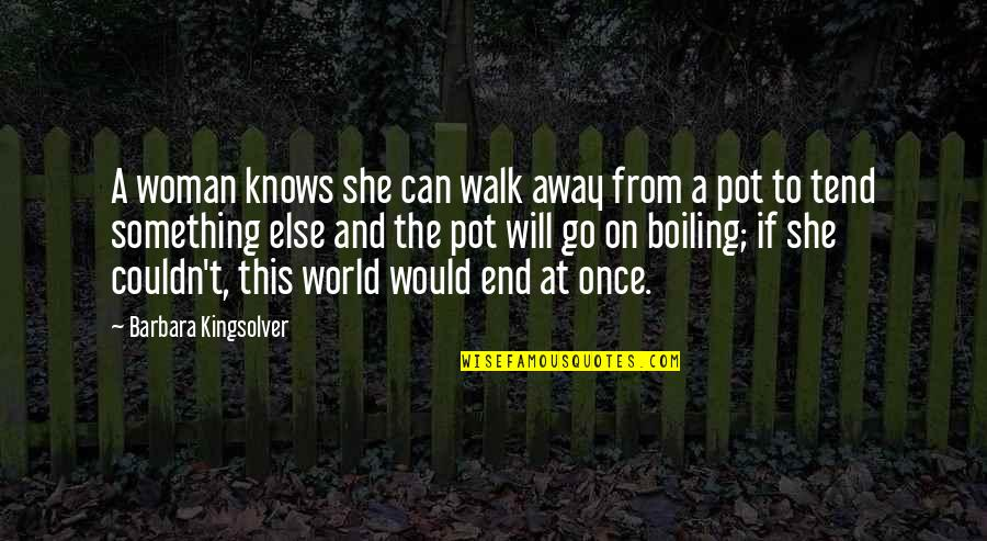 Woman Knows Best Quotes By Barbara Kingsolver: A woman knows she can walk away from